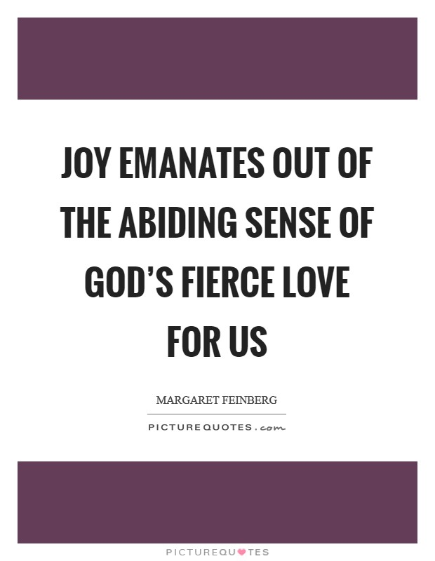 Joy emanates out of the abiding sense of God's fierce love for us Picture Quote #1