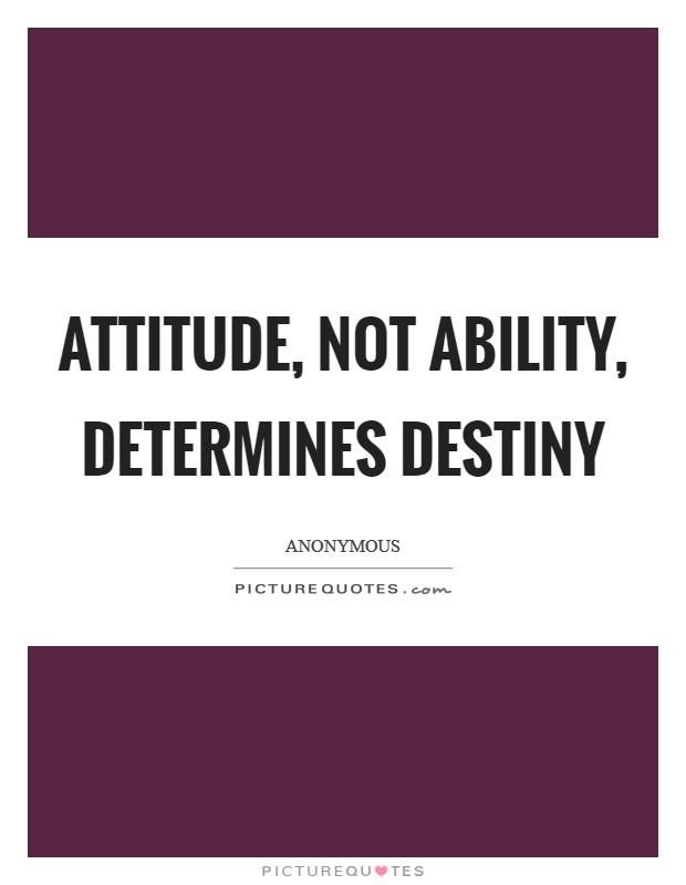 Attitude, not ability, determines destiny Picture Quote #1