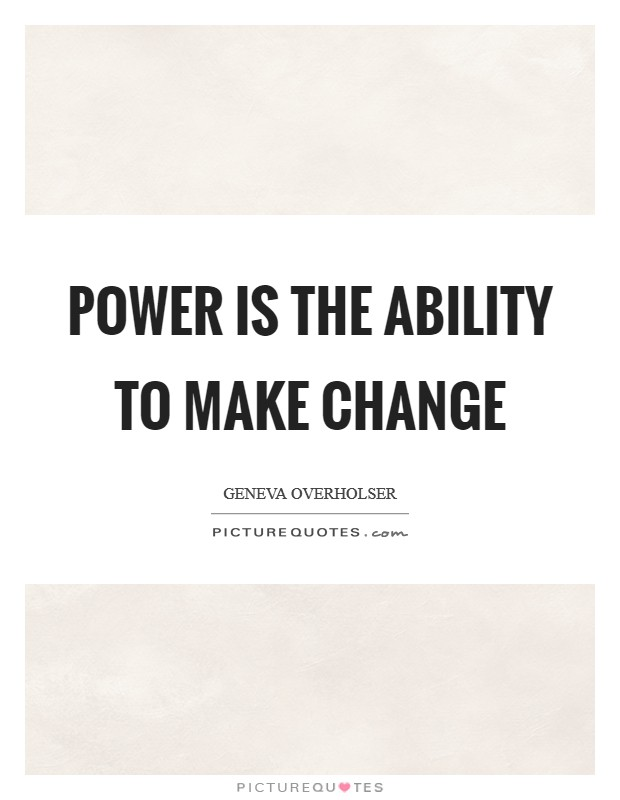 Power is the ability to make change Picture Quote #1