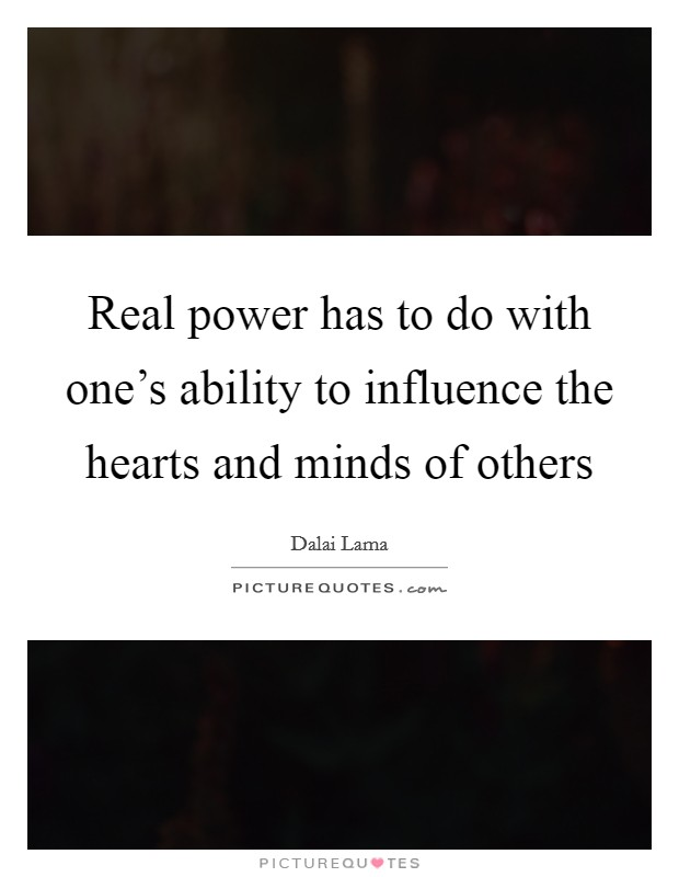 Real power has to do with one's ability to influence the hearts and minds of others Picture Quote #1