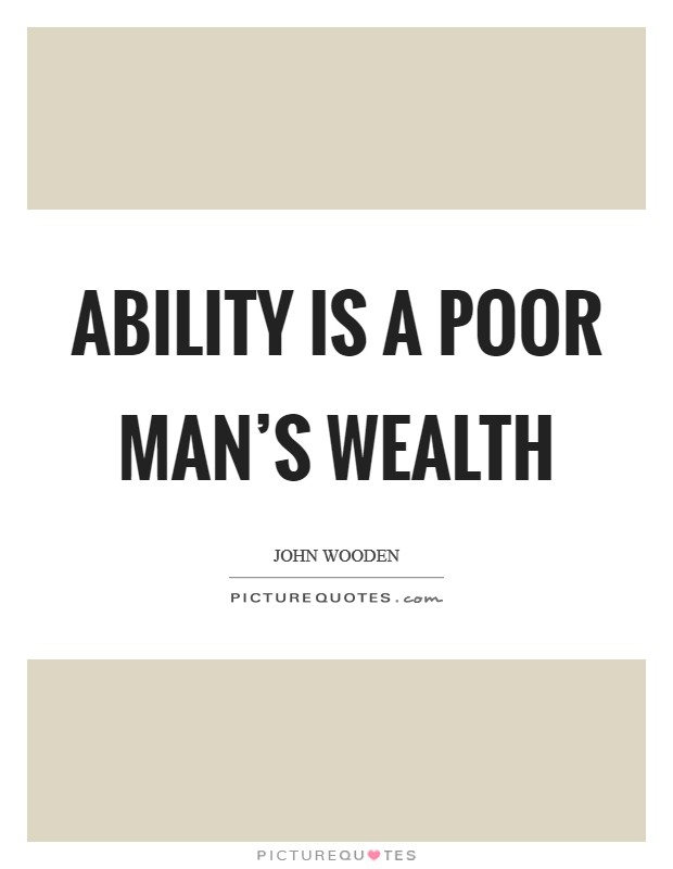 Ability is a poor man's wealth Picture Quote #1