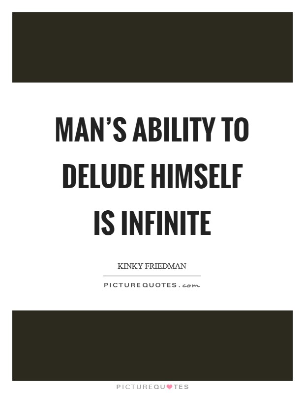 Man's ability to delude himself is infinite Picture Quote #1