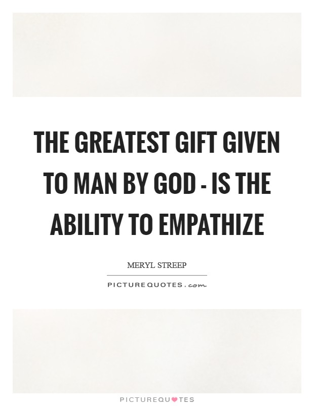 The greatest gift given to man by God - is the ability to empathize Picture Quote #1