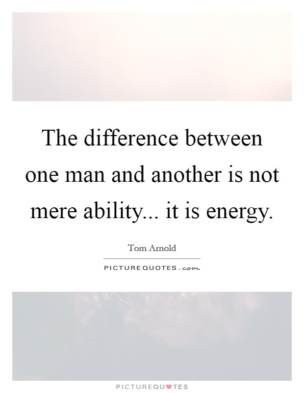 The difference between one man and another is not mere ability... it is energy Picture Quote #1