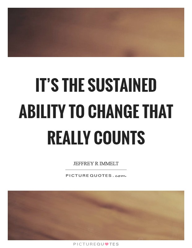It's the sustained ability to change that really counts Picture Quote #1