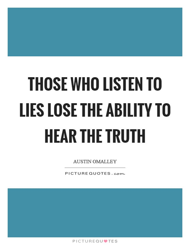 Those who listen to lies lose the ability to hear the truth Picture Quote #1