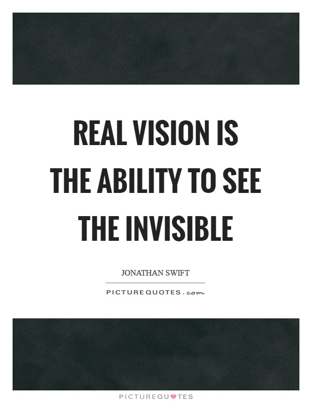 Real vision is the ability to see the invisible Picture Quote #1