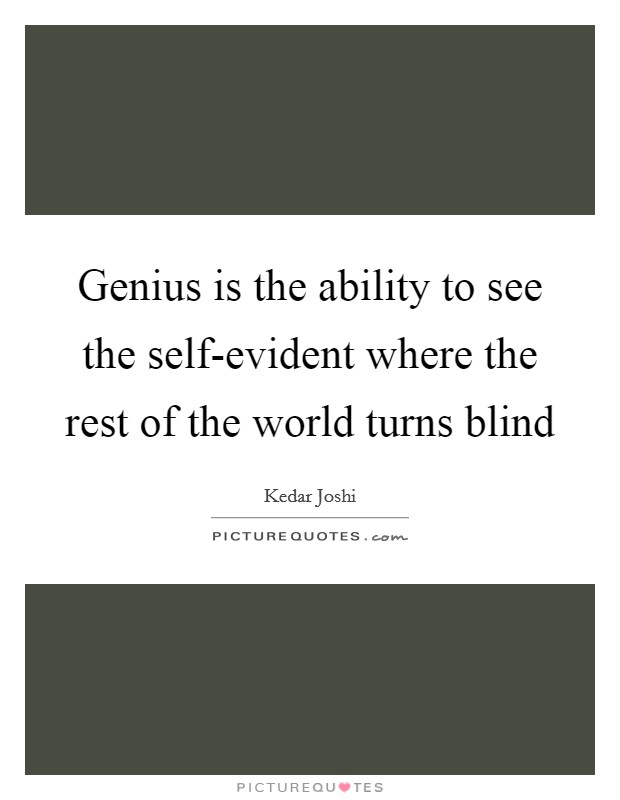Genius is the ability to see the self-evident where the rest of the world turns blind Picture Quote #1