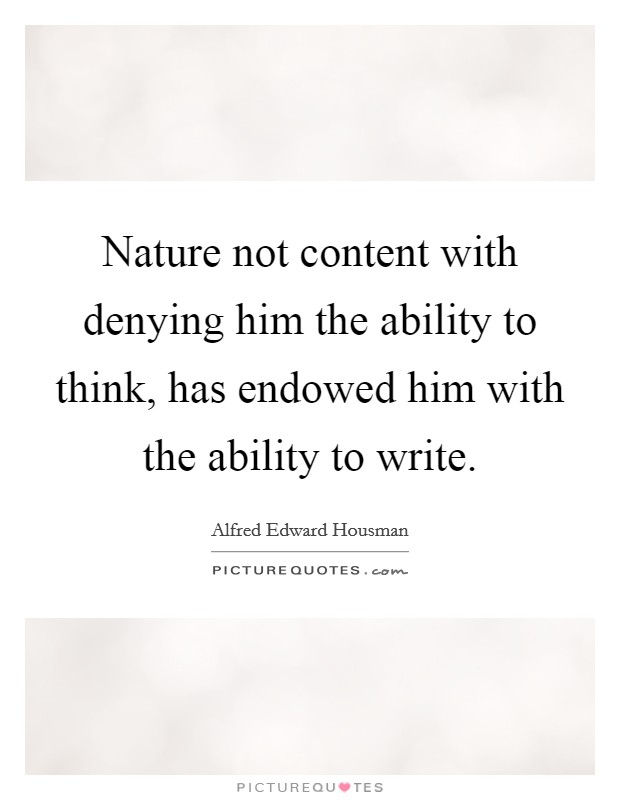 Nature not content with denying him the ability to think, has endowed him with the ability to write Picture Quote #1