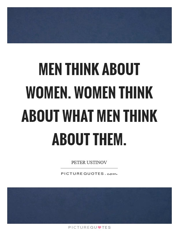 Men think about women. Women think about what men think about them Picture Quote #1