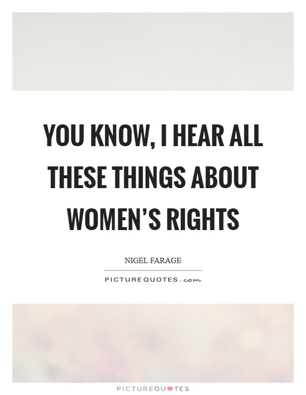 You know, I hear all these things about women's rights Picture Quote #1