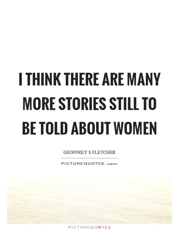 I think there are many more stories still to be told about women Picture Quote #1