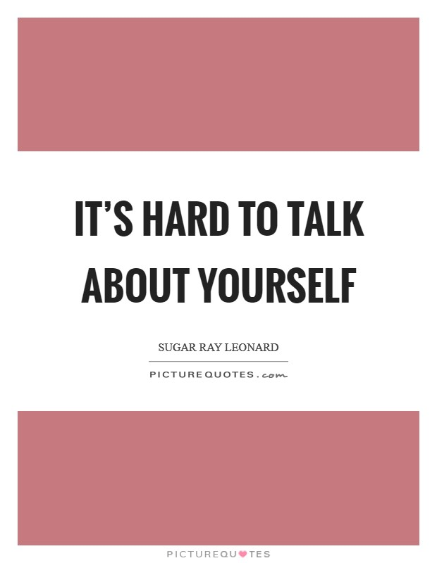 It's hard to talk about yourself Picture Quote #1