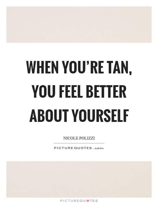 When you're tan, you feel better about yourself Picture Quote #1