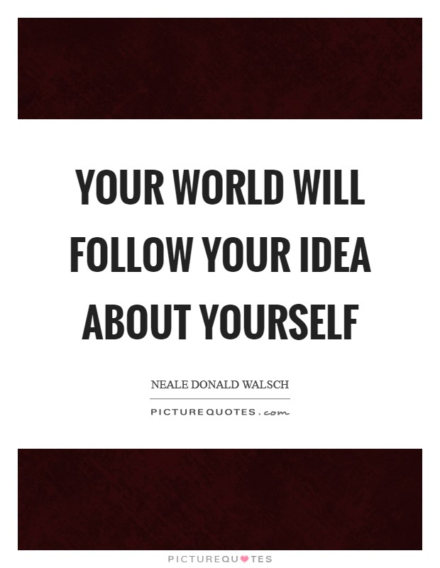 Your world will follow your idea about yourself Picture Quote #1