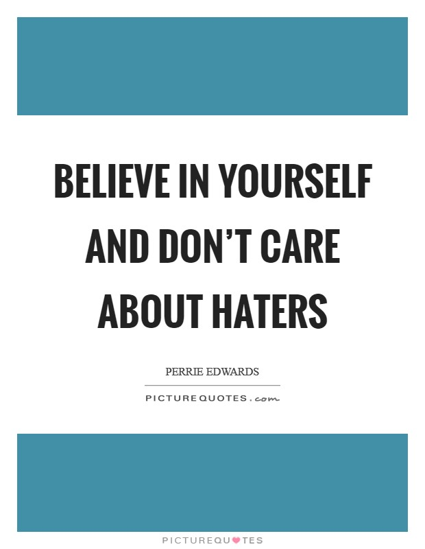 Believe in yourself and don't care about haters Picture Quote #1