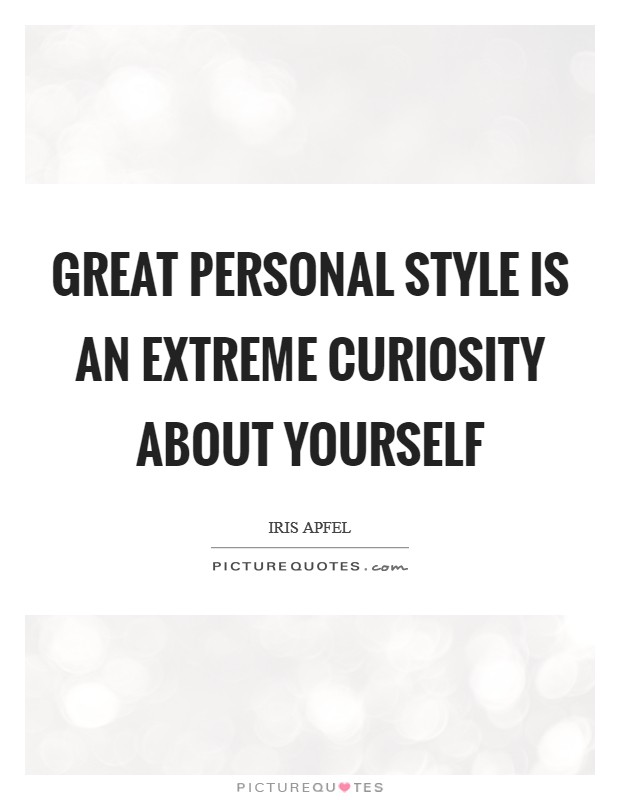Great personal style is an extreme curiosity about yourself Picture Quote #1
