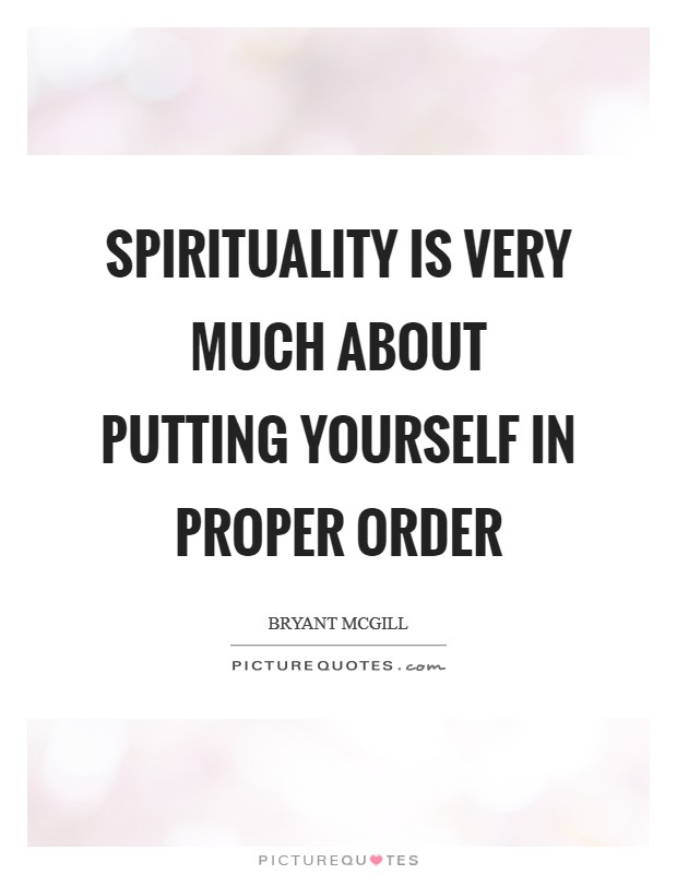 Spirituality is very much about putting yourself in proper order Picture Quote #1