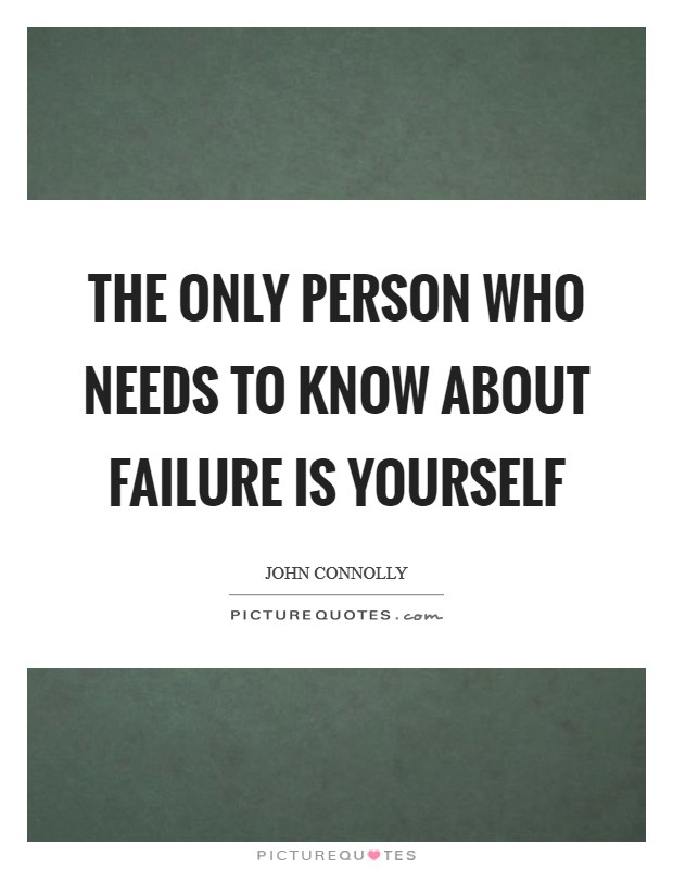 The only person who needs to know about failure is yourself Picture Quote #1