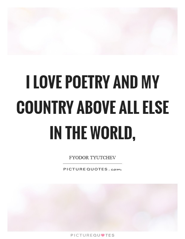 I love poetry and my country above all else in the world, Picture Quote #1