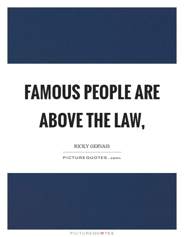Famous people are above the law, Picture Quote #1
