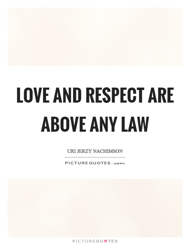 Love and respect are above any law Picture Quote #1