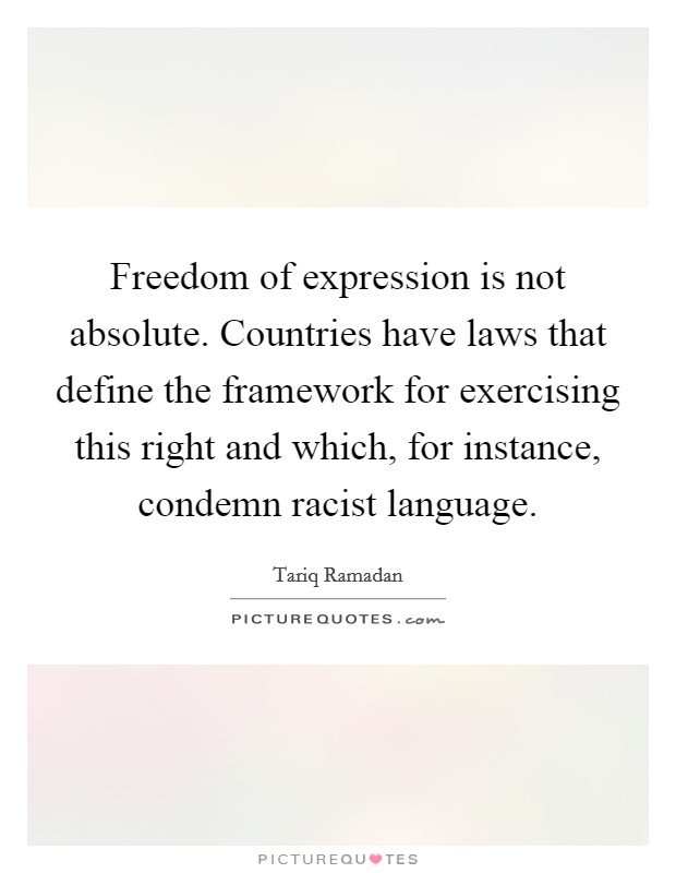 Freedom of expression is not absolute. Countries have laws that define the framework for exercising this right and which, for instance, condemn racist language Picture Quote #1