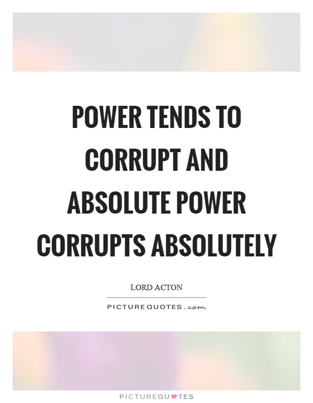 Power tends to corrupt and absolute power corrupts absolutely Picture Quote #1