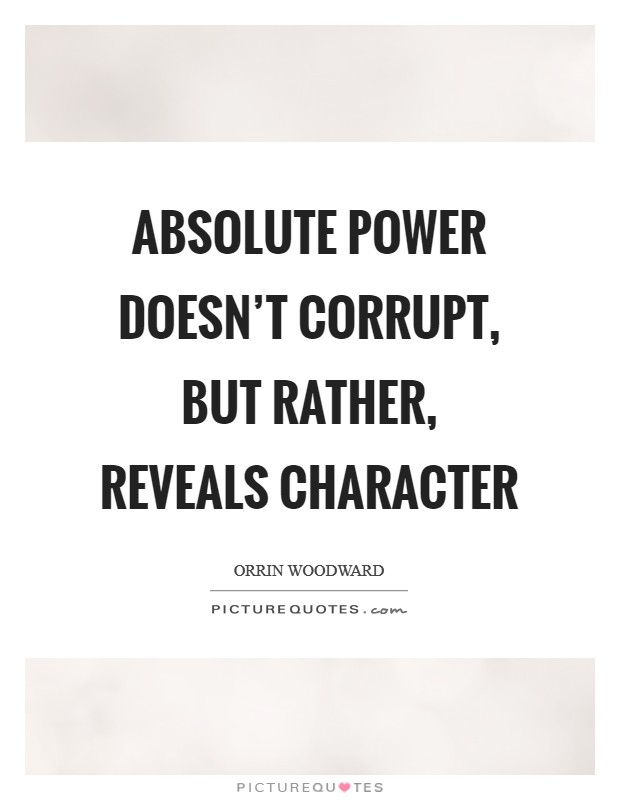 Absolute power doesn't corrupt, but rather, reveals character Picture Quote #1