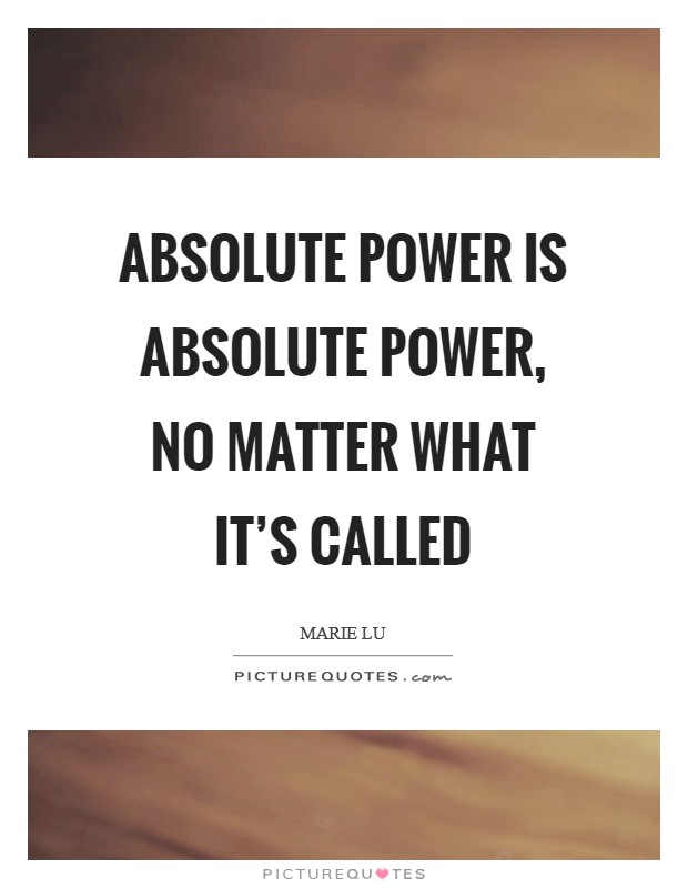 Absolute power is absolute power, no matter what it's called Picture Quote #1