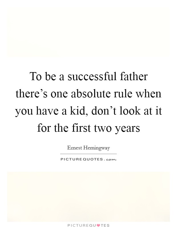 To be a successful father there's one absolute rule when you have a kid, don't look at it for the first two years Picture Quote #1