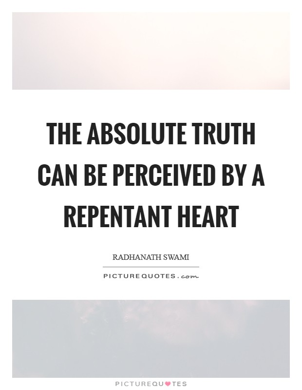 The Absolute Truth can be perceived by a repentant heart Picture Quote #1