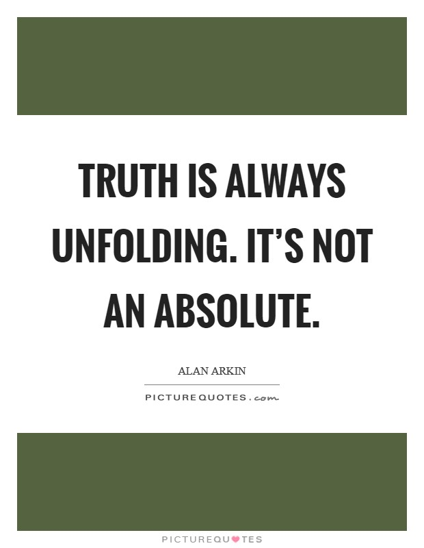 Truth is always unfolding. It's not an absolute Picture Quote #1