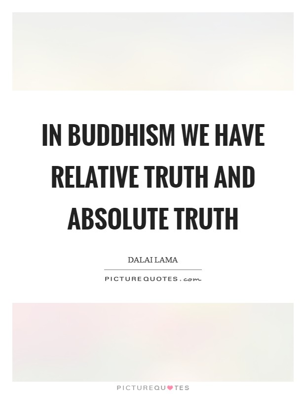 In Buddhism we have relative truth and absolute truth Picture Quote #1