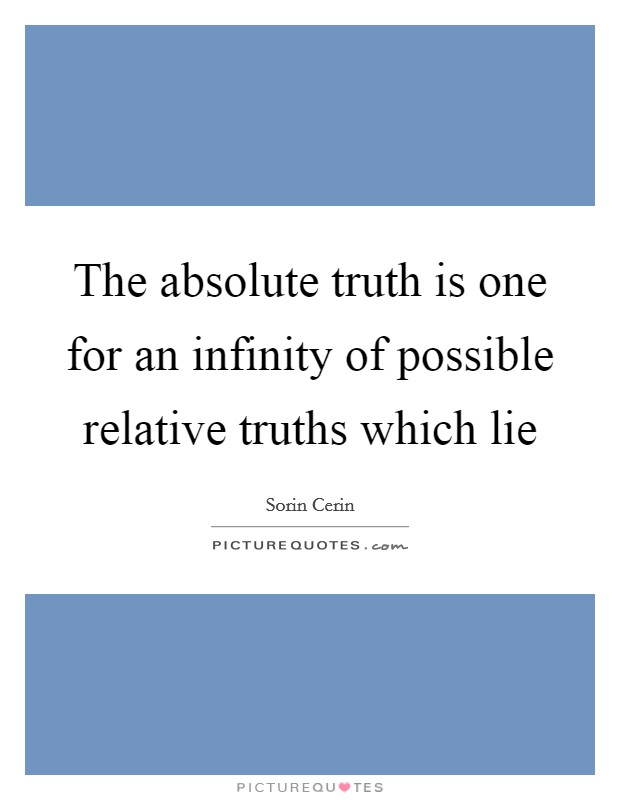 truth is absolute not relative by John starts the show by claiming that morality is not relative at all - there is an absolute moral truth if we argue about morality, we can't be relativists, because it shows we believe that things are objectively either right or wrong.