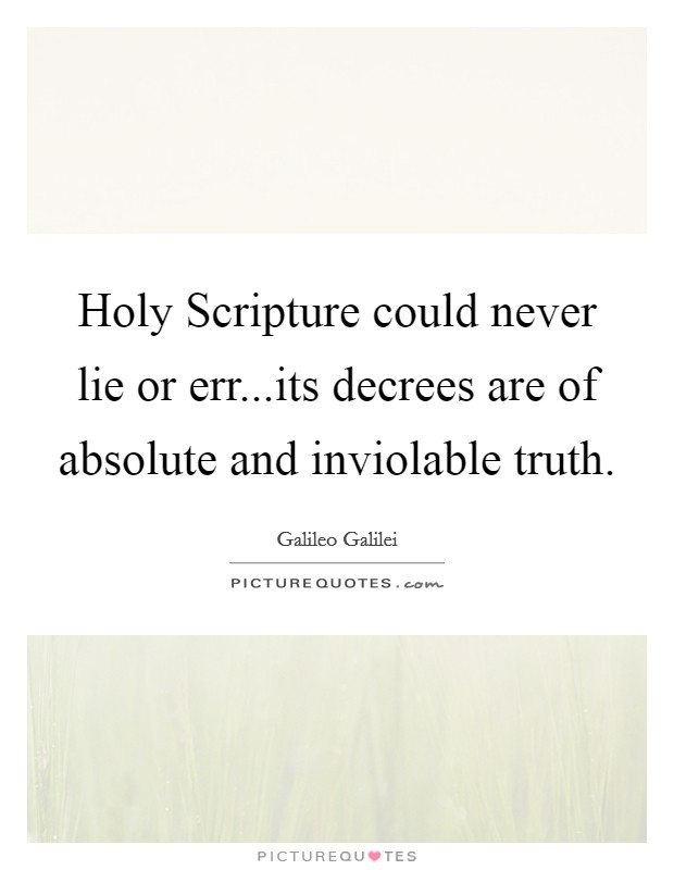 Holy Scripture could never lie or err...its decrees are of absolute and inviolable truth Picture Quote #1