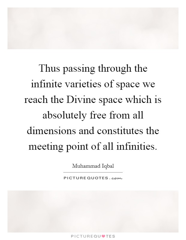 Thus passing through the infinite varieties of space we reach the Divine space which is absolutely free from all dimensions and constitutes the meeting point of all infinities Picture Quote #1