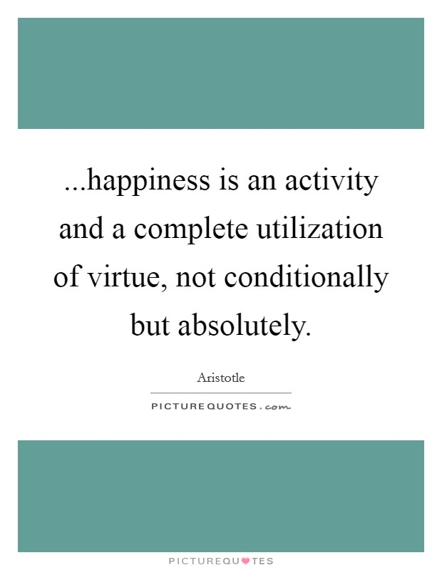 virtue and happiness Virtue ethics focuses on character happiness is having the right character in  other words, lawyers will be happy when they act according to.