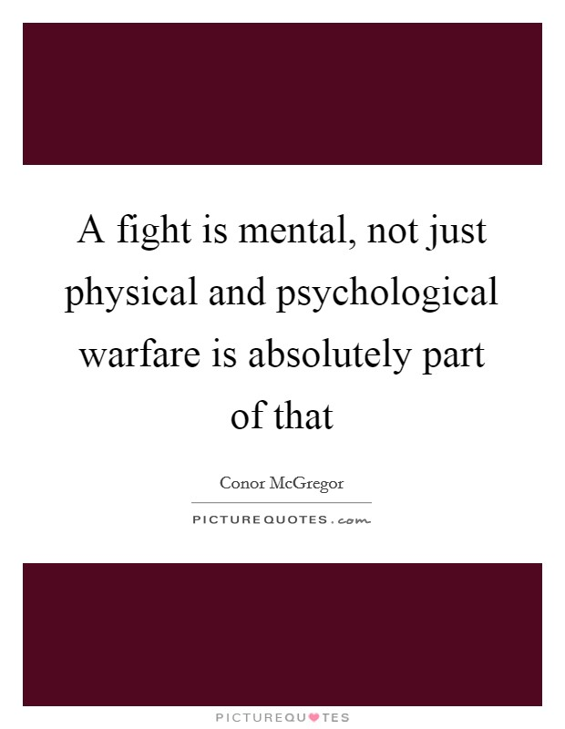 A fight is mental, not just physical and psychological warfare is absolutely part of that Picture Quote #1