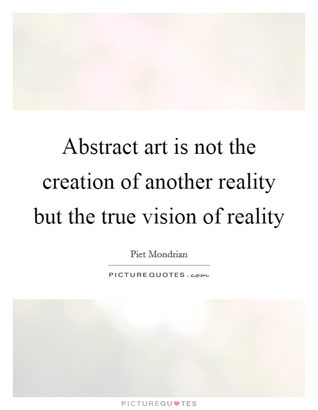 Abstract art is not the creation of another reality but the true vision of reality Picture Quote #1