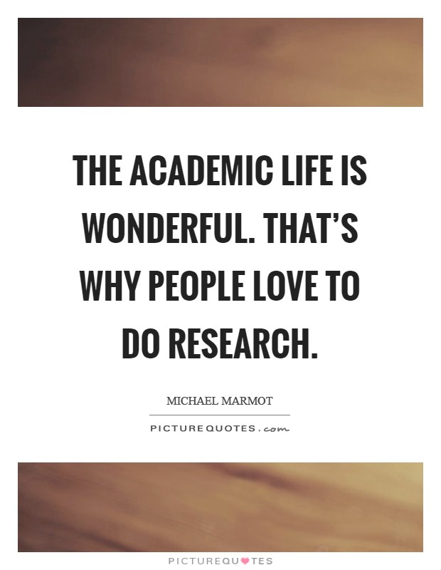 The academic life is wonderful. That's why people love to do research Picture Quote #1
