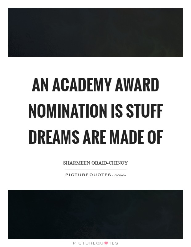 An Academy Award nomination is stuff dreams are made of Picture Quote #1
