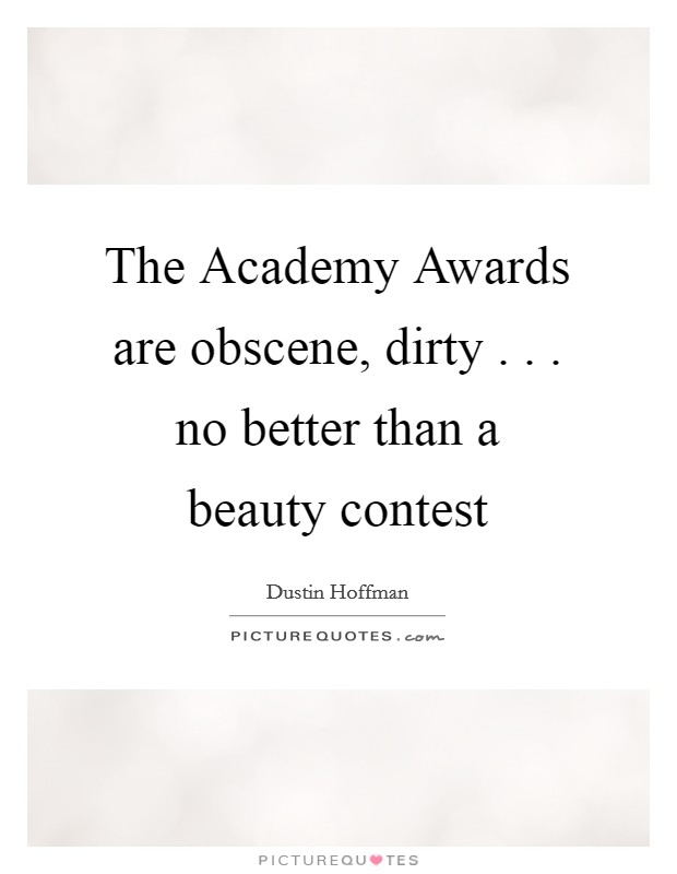 The Academy Awards are obscene, dirty . . . no better than a beauty contest Picture Quote #1