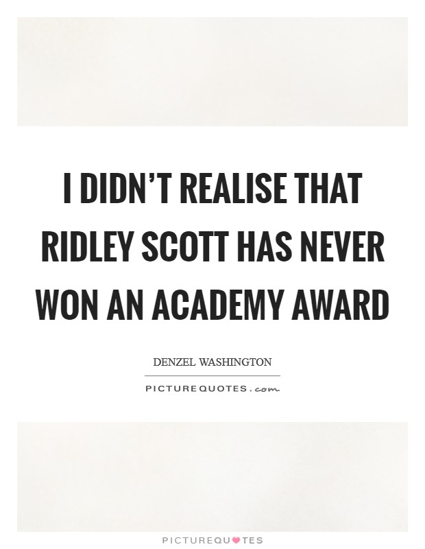I didn't realise that Ridley Scott has never won an Academy Award Picture Quote #1