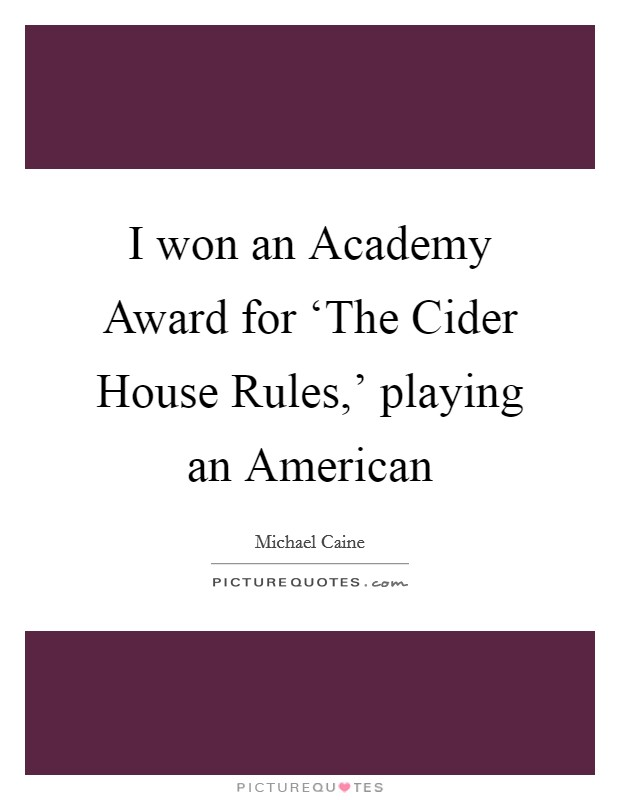 I won an Academy Award for 'The Cider House Rules,' playing an American Picture Quote #1
