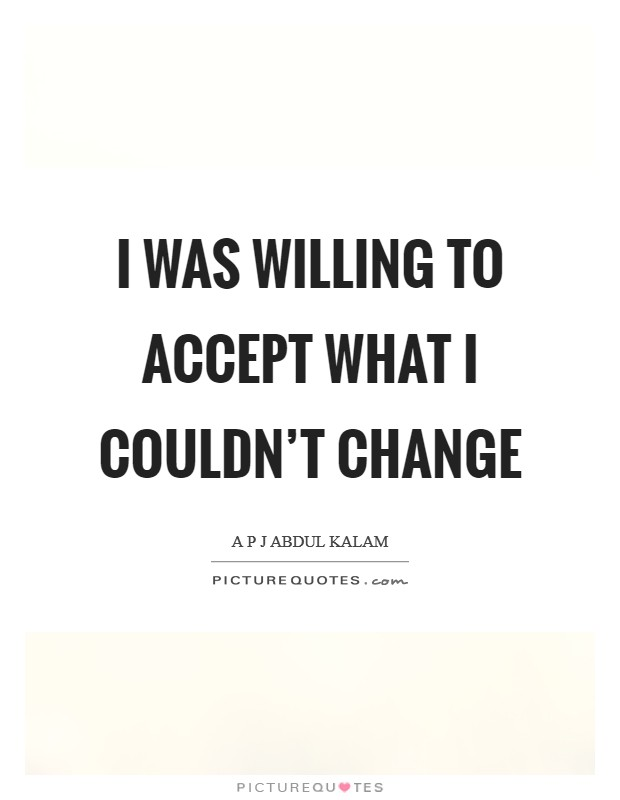 I was willing to accept what I couldn't change Picture Quote #1