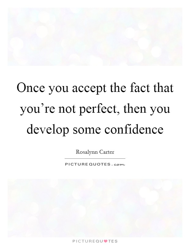 Once you accept the fact that you're not perfect, then you develop some confidence Picture Quote #1