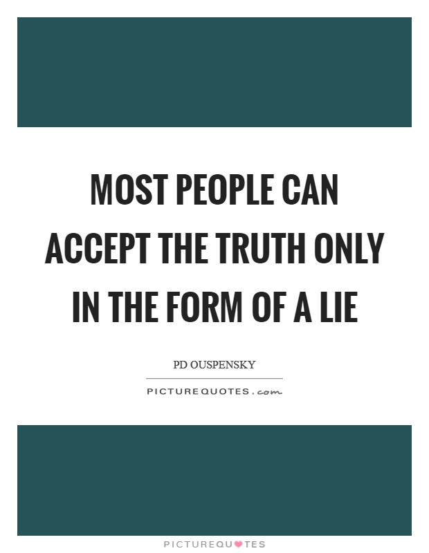 Most people can accept the truth only in the form of a lie Picture Quote #1