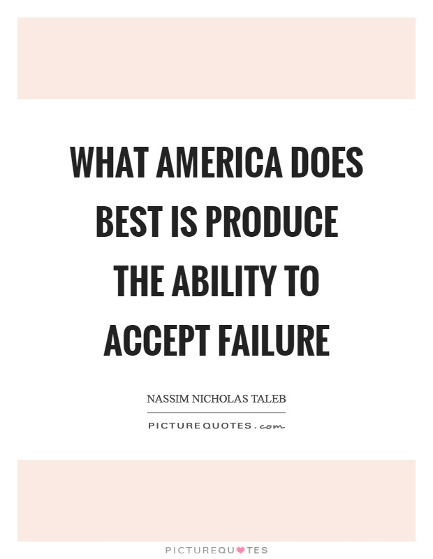 What America does best is produce the ability to accept failure Picture Quote #1