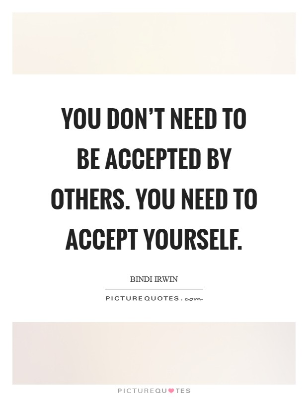 You don't need to be accepted by others. You need to accept yourself Picture Quote #1